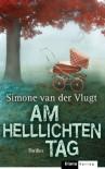 Am Hellichten Tag Thriller - Simone van der Vlugt, Eva Schweikart