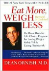 Eat More, Weigh Less: Dr. Dean Ornish's Life Choice Program for Losing Weight Safely While Eating Abundantly - Dean Ornish