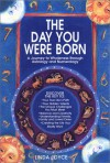 The Day You Were Born: A Journey to Wholeness Through Astrology and Numerology - Linda Joyce
