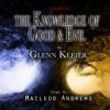 The Knowledge of Good and Evil ~ the audiobook - Glenn Kleier