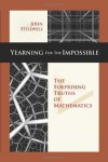 Yearning for the Impossible: The Surprising Truths of Mathematics - John Stillwell