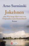 Jokehnen oder Wie lange fährt man von Ostpreußen nach Deutschland? - Arno Surminski