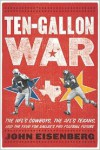 Ten-Gallon War: The NFL's Cowboys, the AFL's Texans, and the Feud for Dallas's Pro Football Future - John Eisenberg