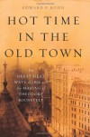 Hot Time in the Old Town: The Great Heat Wave of 1896 and the Making of Theodore Roosevelt - Edward P. Kohn