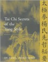 Tai Chi Secrets of the Yang Style: Chinese Classics, Translations, Commentary - Yang Jwing-Ming,  Jwing-Ming Yang