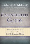 Counterfeit Gods: The Empty Promises of Money, Sex, and Power, and the Only Hope that Matters - Timothy Keller