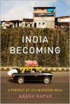 India Becoming: A Portrait of Life in Modern India - Akash Kapur