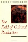 The Field of Cultural Production - Pierre Bourdieu, Randal Johnson, Lawrence D. Kritzman