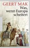 Was, wenn Europa scheitert - Geert Mak