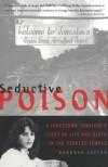 Seductive Poison: A Jonestown Survivor's Story of Life and Death in the People's Temple - Deborah Layton