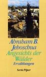 Angesichts der Wälder: Erzählungen - Abraham B. Jehoschua