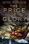 The Price Of Glory. Seth Hunter (Nathan Peake Trilogy 3) - Seth Hunter