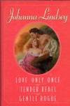 3 in 1: Love Only Once  Tender Rebel  Gentle Rogue - Johanna Lindsey