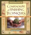 Interweave's Compendium of Finishing Techniques - Naomi McEneely