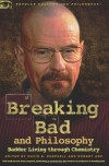 Breaking Bad and Philosophy: Badder Living through Chemistry - David R. Koepsell, Robert Arp
