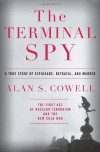 The Terminal Spy: A True Story of Espionage, Betrayal and Murder - Alan S. Cowell