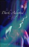 A Dark-Adapted Eye - Heather Crews