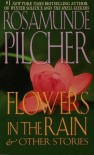 Flowers In the Rain & Other Stories - Rosamunde Pilcher