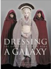 Dressing a Galaxy: The Costumes of Star Wars - Trish Biggar