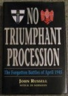 No Triumphant Procession: The Forgotten Battles of April 1945 - John Russell, Roderick de Norman