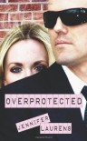 Overprotected - Jennifer Laurens