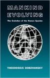 Mankind Evolving: The Evolution of the Human Species - Theodosius Grigorievich Dobzhansky