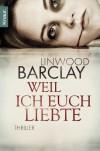 Weil ich euch liebte - Linwood Barclay