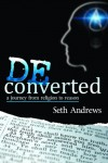 Deconverted: a Journey from Religion to Reason - Seth Andrews