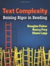 Text Complexity: Raising Rigor in Reading - Douglas Fisher, Nancy Frey, Diane Lapp