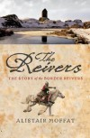 The Reivers: The Story of the Border Reivers - Alistair Moffat