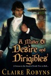 A Matter of Desire and Dirigibles (Dark Matters) - Claire Robyns