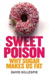Sweet Poison, Why Sugar Makes Us Fat - David  Gillespie