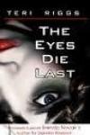 The Eyes Die Last - Teri Riggs