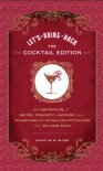 Let's Bring Back: The Cocktail Edition: A Compendium of Impish, Romantic, Amusing, and Occasionally Appalling Potations from Bygone Eras - Lesley M.M. Blume
