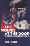 The Wolves at the Door: The True Story of America's Greatest Female Spy - Judith L. Pearson