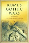 Rome's Gothic Wars: From the Third Century to Alaric (Key Conflicts of Classical Antiquity) - Michael Kulikowski