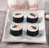Simply Sushi: Easy Recipes for Making Delicious Sushi Rolls at Home - Fiona Smith, Diana Miller