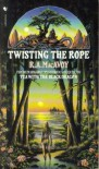 Twisting The Rope - R.A. MacAvoy