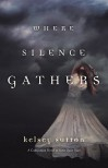 Where Silence Gathers - Kelsey Sutton