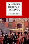 A Concise History of Bolivia - Herbert S. Klein