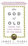 The God of Old: Inside the Lost World of the Bible - James L. Kugel