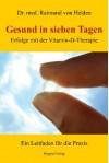 Gesund in sieben Tagen - Erfolge mit der Vitamin-D-Therapie - Raimund von Helden
