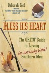 Bless His Heart: The GRITS Guide to Loving (or Just Living With) Southern Men - Deborah Ford