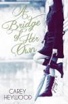 A Bridge of Her Own - Carey Heywood