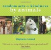 Random Acts of Kindness by Animals - Stephanie Laland