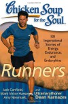 Chicken Soup for the Soul: Runners: 101 Inspirational Stories of Energy, Endurance, and Endorphins - Jack Canfield, Mark Victor Hansen, Amy Newmark, Dean Karnazes, P.R. O'Leary