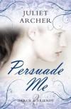 Persuade Me (Darcy & Friends #2) - Juliet Archer