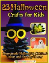23 Halloween Crafts for Kids: Homemade Halloween Costume Ideas and Spooky Decor - Prime Publishing