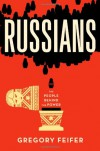 Russians: The People behind the Power - Gregory Feifer
