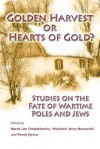 Golden Harvest or Hearts of Gold?: Studies on the Wartime Fate of Poles and Jews - Marek Jan Chodakiewicz, Wojciech Jerzy Muszynski, Pawel Styrna